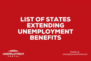 """List of States Extending Unemployment Benefits"""